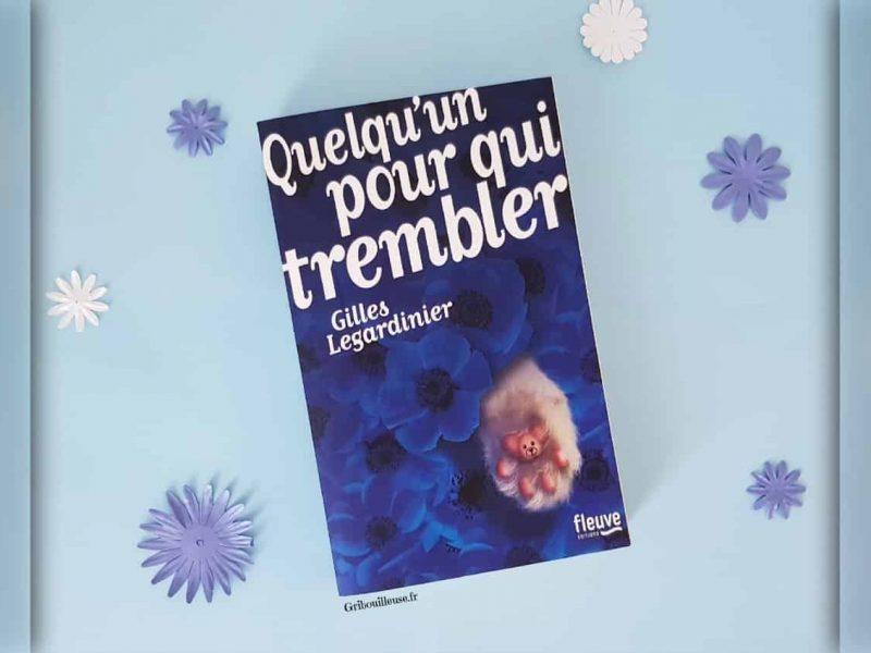 Quelqu'un pour qui trembler – Gilles LEGARDINIER
